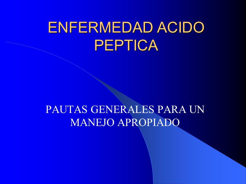 ENFERMEDAD ACIDO PEPTICA PAUTAS GENERALES PARA UN MANEJO APROPIADO