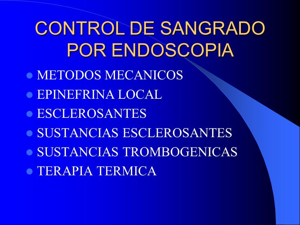 CONTROL DE SANGRADO POR ENDOSCOPIA METODOS MECANICOS EPINEFRINA LOCAL ESCLEROSANTES SUSTANCIAS ESCLEROSANTES SUSTANCIAS TROMBOGENICAS TERAPIA TERMICA