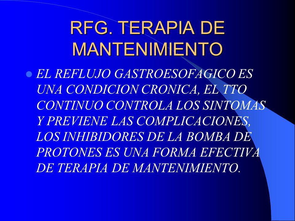 RFG. TERAPIA DE MANTENIMIENTO EL REFLUJO GASTROESOFAGICO ES UNA CONDICION CRONICA, EL TTO CONTINUO CONTROLA LOS SINTOMAS Y PREVIENE LAS COMPLICACIONES