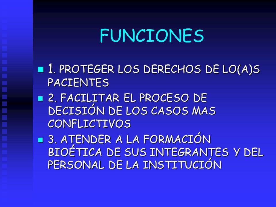 FUNCIONES n 1. PROTEGER LOS DERECHOS DE LO(A)S PACIENTES n 2. FACILITAR EL PROCESO DE DECISIÓN DE LOS CASOS MAS CONFLICTIVOS n 3. ATENDER A LA FORMACI