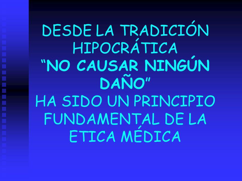 DESDE LA TRADICIÓN HIPOCRÁTICANO CAUSAR NINGÚN DAÑO HA SIDO UN PRINCIPIO FUNDAMENTAL DE LA ETICA MÉDICA