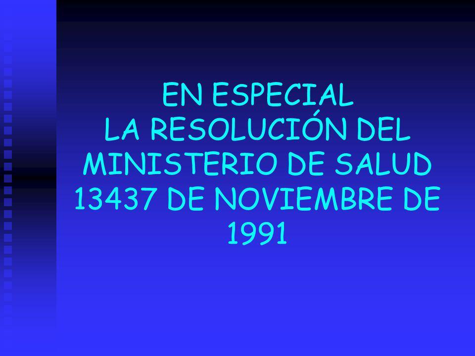 EN ESPECIAL LA RESOLUCIÓN DEL MINISTERIO DE SALUD 13437 DE NOVIEMBRE DE 1991