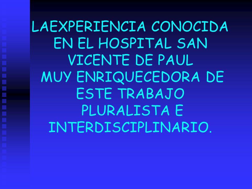 LAEXPERIENCIA CONOCIDA EN EL HOSPITAL SAN VICENTE DE PAUL MUY ENRIQUECEDORA DE ESTE TRABAJO PLURALISTA E INTERDISCIPLINARIO.