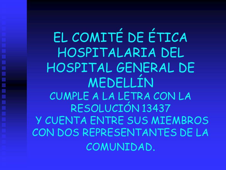 EL COMITÉ DE ÉTICA HOSPITALARIA DEL HOSPITAL GENERAL DE MEDELLÍN CUMPLE A LA LETRA CON LA RESOLUCIÓN 13437 Y CUENTA ENTRE SUS MIEMBROS CON DOS REPRESE