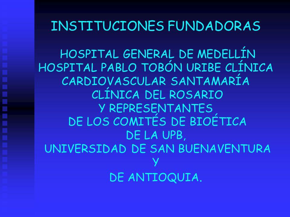 INSTITUCIONES FUNDADORAS HOSPITAL GENERAL DE MEDELLÍN HOSPITAL PABLO TOBÓN URIBE CLÍNICA CARDIOVASCULAR SANTAMARÍA CLÍNICA DEL ROSARIO Y REPRESENTANTE