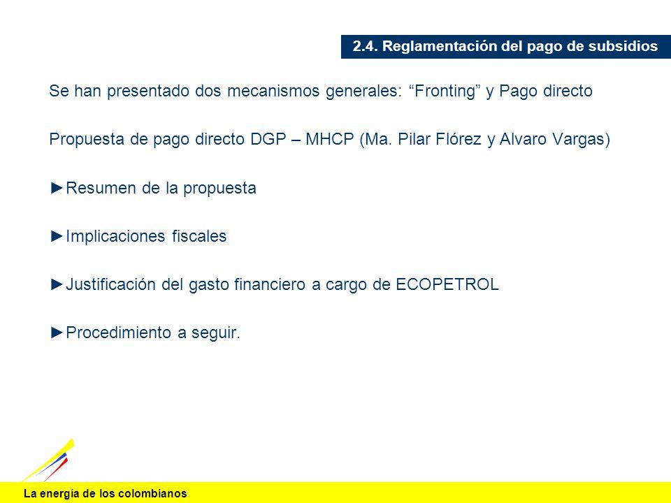 La energía de los colombianos 2.4. Reglamentación del pago de subsidios Se han presentado dos mecanismos generales: Fronting y Pago directo Propuesta