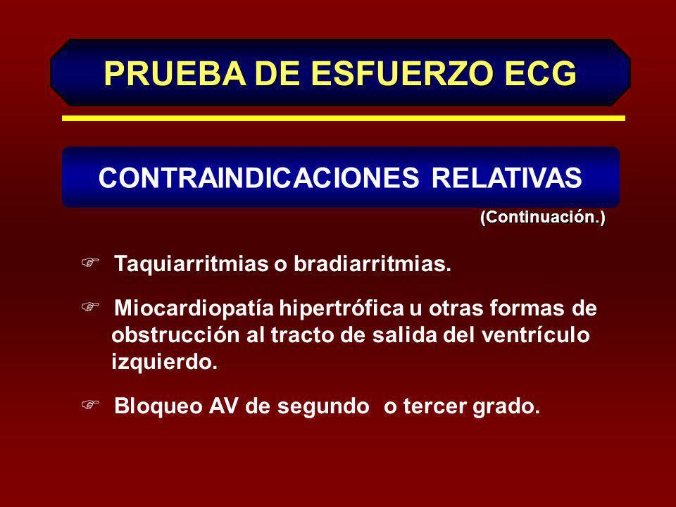 F Estenosis del tronco principal de la coronaria izquierda F Estenosis valvular moderada F Anormalidades electrolíticas F Hipertensión arterial severa (PAS >200 mmHg y/o PAD>110 mmHG) CONTRAINDICACIONES RELATIVAS PRUEBA DE ESFUERZO ECG
