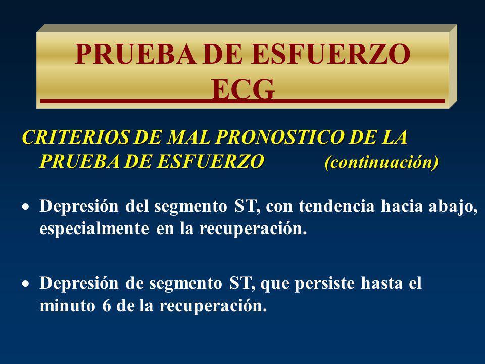 PRUEBA DE ESFUERZO ECG CRITERIOS DE MAL PRONOSTICO DE LA PRUEBA DE ESFUERZO Angina que limita el ejercicio a un bajo nivel de ejercicio (4 a 5 METS) F