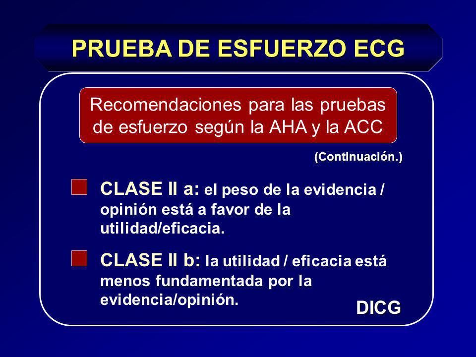 PRUEBA DE ESFUERZO ECG CLASE I: CLASE I: Existe evidencia y / o acuerdo general en que el procedimiento o tratamiento es útil y efectivo. CLASE II: CL