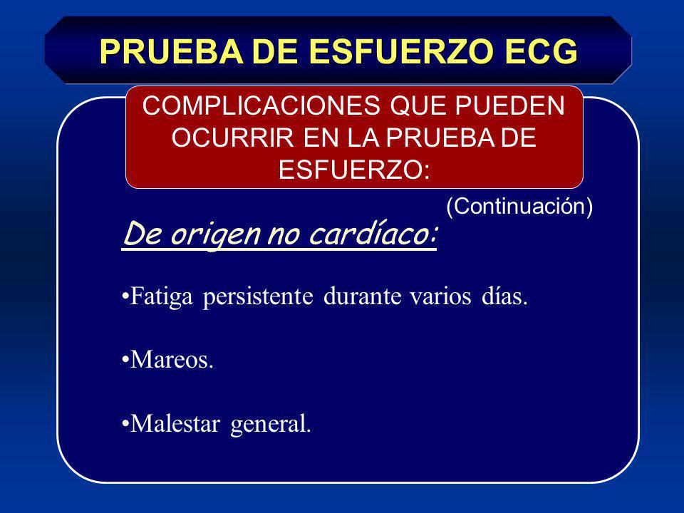 PRUEBA DE ESFUERZO ECG COMPLICACIONES QUE PUEDEN OCURRIR EN LA PRUEBA DE ESFUERZO: Pueden ser: De origen cardíaco: Bradiarritmias. Infarto del miocard
