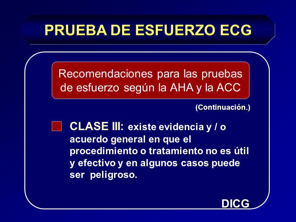 PRUEBA DE ESFUERZO ECG CLASE II a: el peso de la evidencia / opinión está a favor de la utilidad/eficacia. CLASE II b: la utilidad / eficacia está men