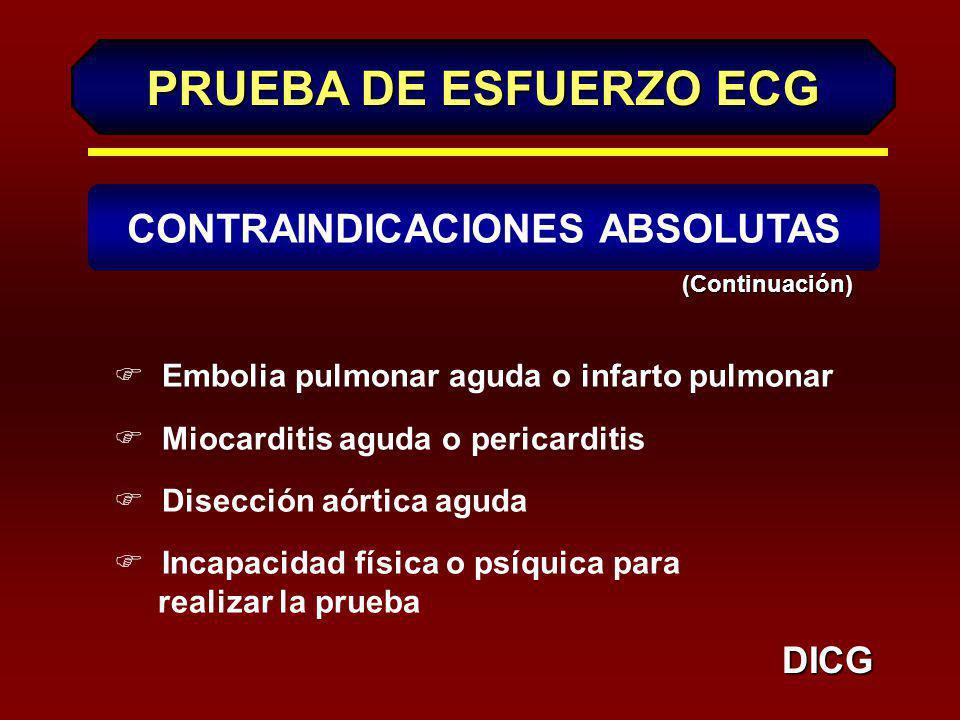 PRUEBA DE ESFUERZO ECG DICG F Infarto agudo del miocardio (< 3 días) F Angina inestable, no estabilizada con medicación. F Arritmias cardíacas incontr