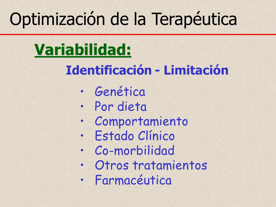 Optimización de la Terapéutica Variabilidad: Identificación - Limitación Genética Por dieta Comportamiento Estado Clínico Co-morbilidad Otros tratamie