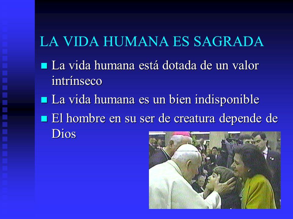 LA VIDA HUMANA ES SAGRADA La vida humana está dotada de un valor intrínseco La vida humana está dotada de un valor intrínseco La vida humana es un bie