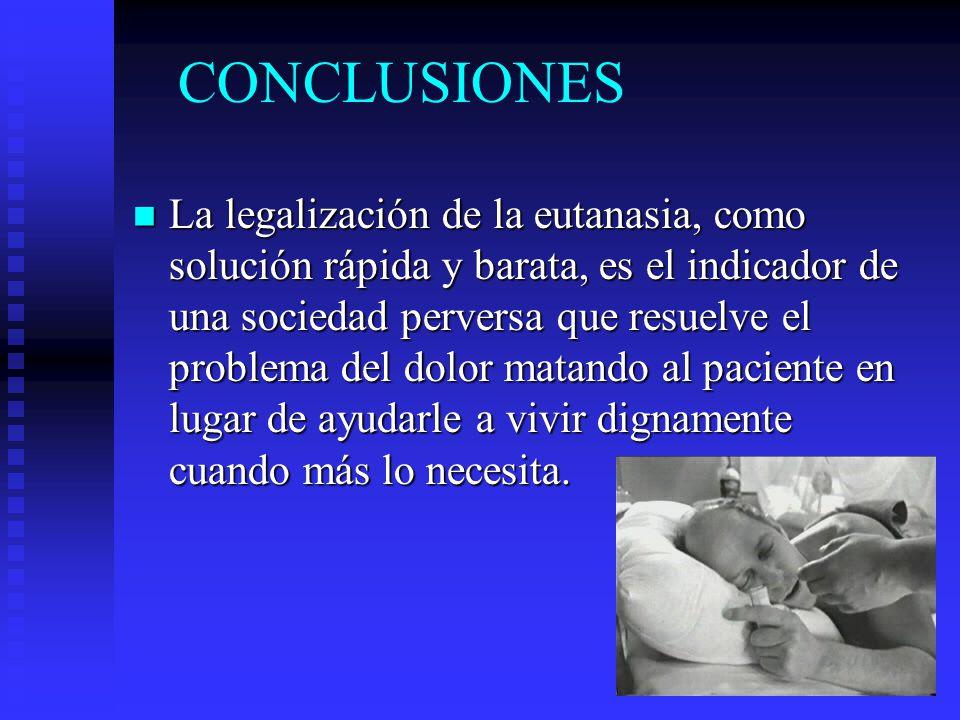 La legalización de la eutanasia, como solución rápida y barata, es el indicador de una sociedad perversa que resuelve el problema del dolor matando al
