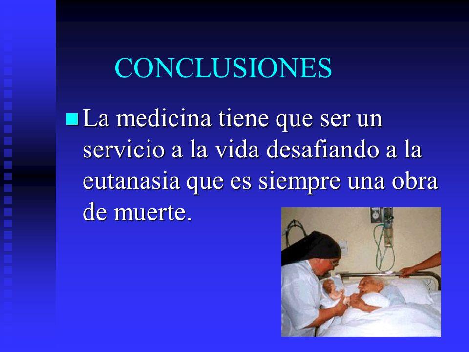 La medicina tiene que ser un servicio a la vida desafiando a la eutanasia que es siempre una obra de muerte. La medicina tiene que ser un servicio a l