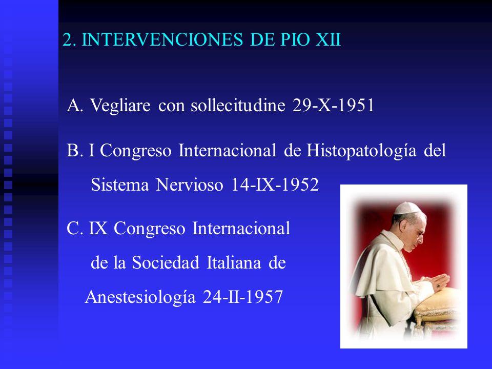 2. INTERVENCIONES DE PIO XII A. Vegliare con sollecitudine 29-X-1951 B. I Congreso Internacional de Histopatología del Sistema Nervioso 14-IX-1952 C.