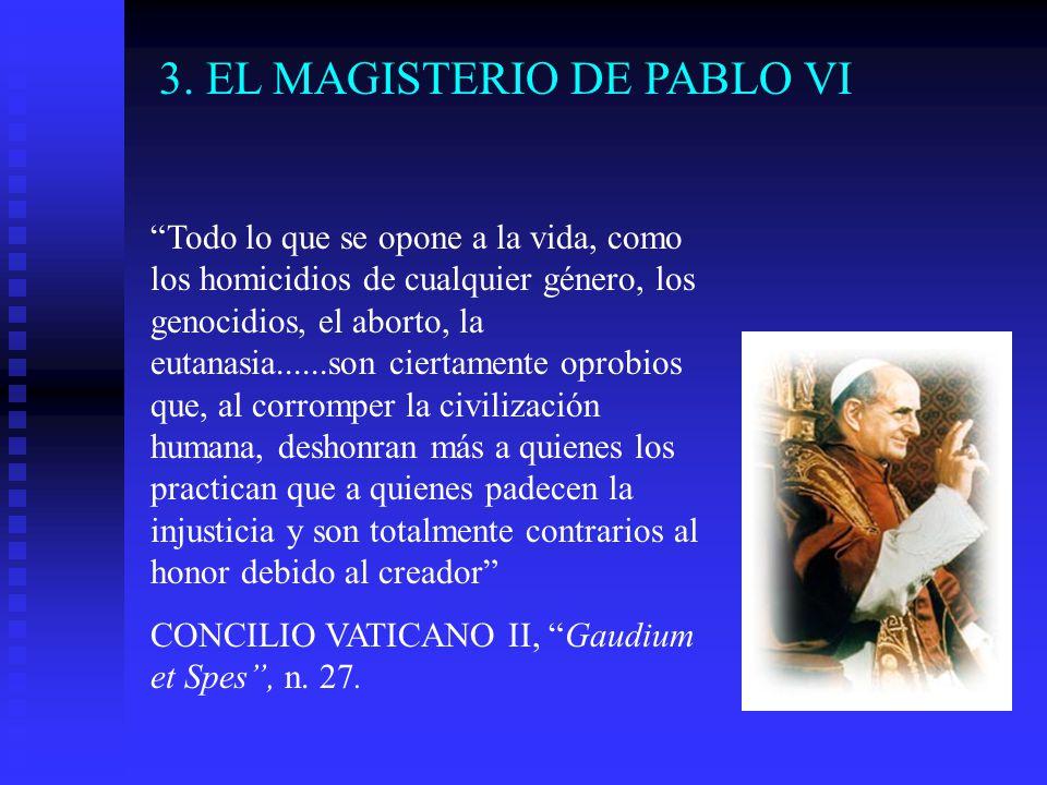 3. EL MAGISTERIO DE PABLO VI Todo lo que se opone a la vida, como los homicidios de cualquier género, los genocidios, el aborto, la eutanasia......son