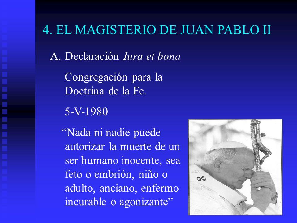 4. EL MAGISTERIO DE JUAN PABLO II A.Declaración Iura et bona Congregación para la Doctrina de la Fe. 5-V-1980 Nada ni nadie puede autorizar la muerte