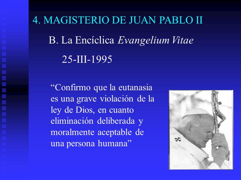 B. La Encíclica Evangelium Vitae 25-III-1995 Confirmo que la eutanasia es una grave violación de la ley de Dios, en cuanto eliminación deliberada y mo