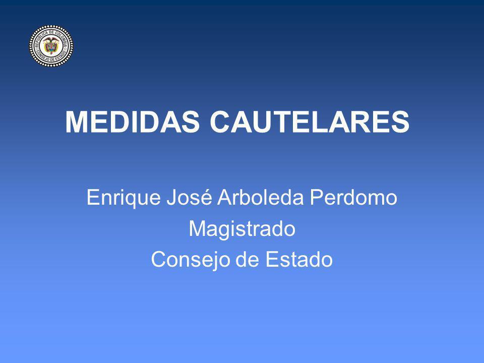 MEDIDAS CAUTELARES Enrique José Arboleda Perdomo Magistrado Consejo de Estado