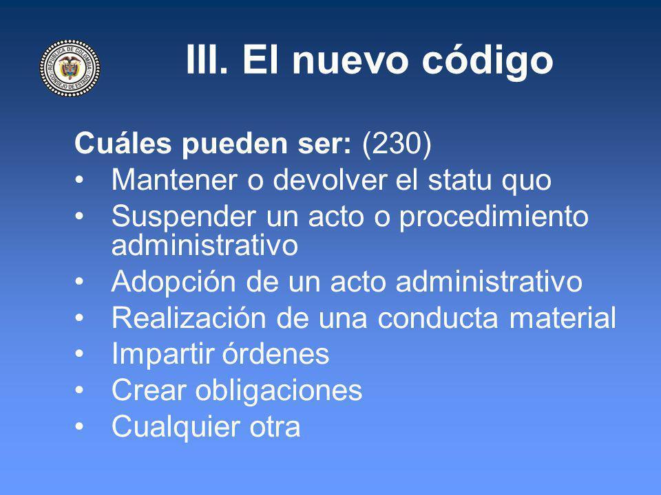III. El nuevo código Cuáles pueden ser: (230) Mantener o devolver el statu quo Suspender un acto o procedimiento administrativo Adopción de un acto ad
