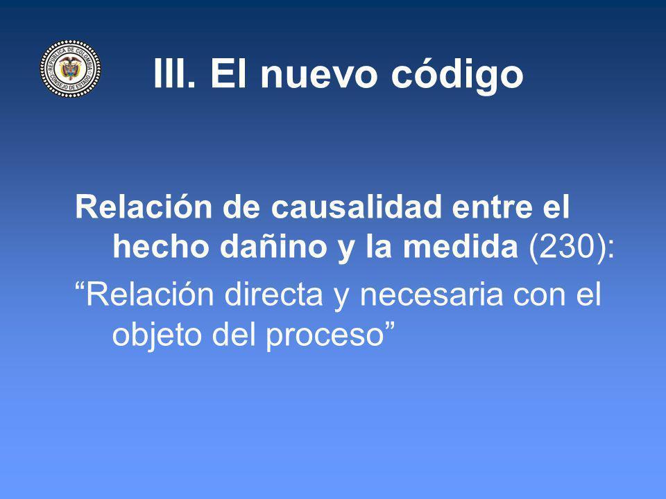 III. El nuevo código Relación de causalidad entre el hecho dañino y la medida (230): Relación directa y necesaria con el objeto del proceso