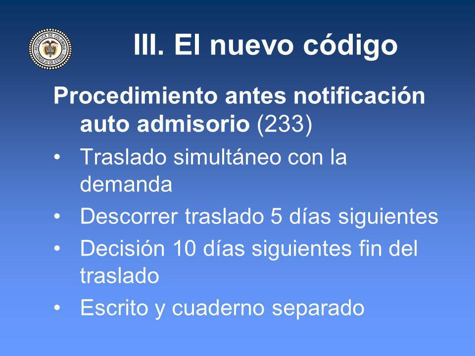 III. El nuevo código Procedimiento antes notificación auto admisorio (233) Traslado simultáneo con la demanda Descorrer traslado 5 días siguientes Dec