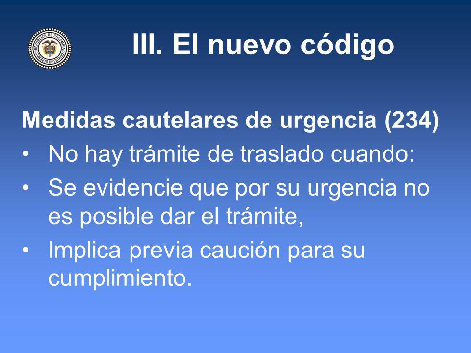 III. El nuevo código Medidas cautelares de urgencia (234) No hay trámite de traslado cuando: Se evidencie que por su urgencia no es posible dar el trá