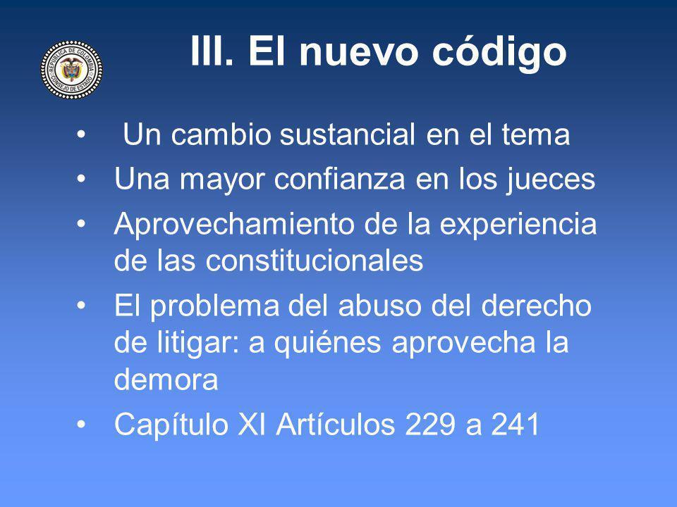 III. El nuevo código Un cambio sustancial en el tema Una mayor confianza en los jueces Aprovechamiento de la experiencia de las constitucionales El pr
