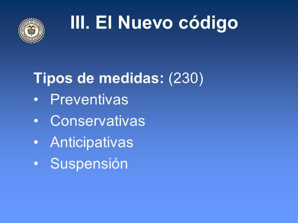 III. El Nuevo código Tipos de medidas: (230) Preventivas Conservativas Anticipativas Suspensión