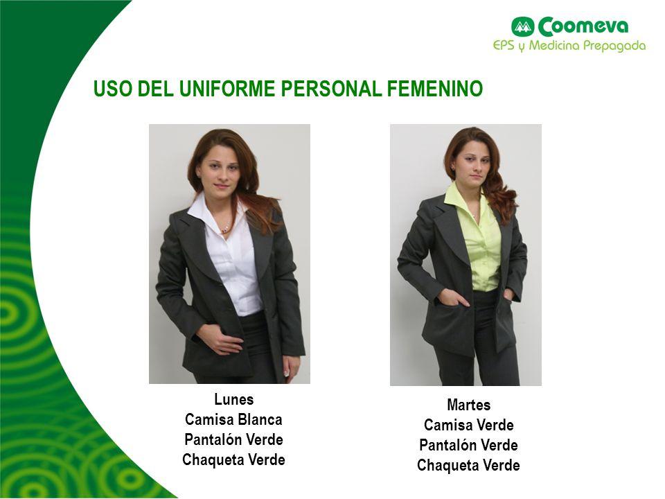 USO DEL UNIFORME PERSONAL FEMENINO Lunes Camisa Blanca Pantalón Verde Chaqueta Verde Martes Camisa Verde Pantalón Verde Chaqueta Verde