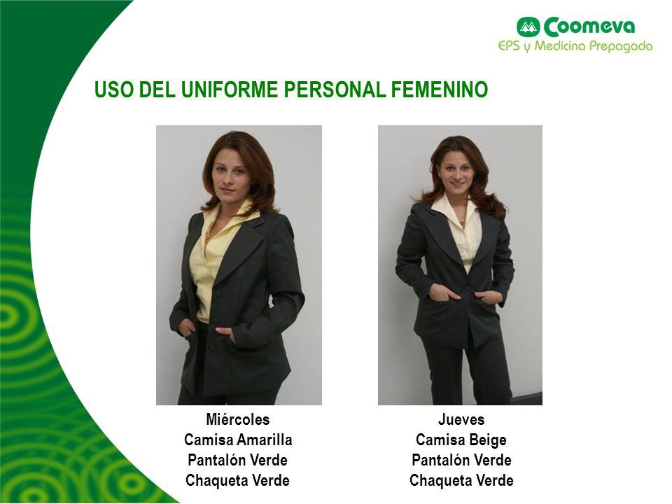 USO DEL UNIFORME PERSONAL FEMENINO Miércoles Camisa Amarilla Pantalón Verde Chaqueta Verde Jueves Camisa Beige Pantalón Verde Chaqueta Verde