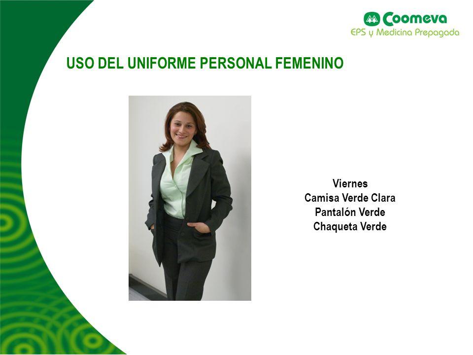 USO DEL UNIFORME PERSONAL FEMENINO Viernes Camisa Verde Clara Pantalón Verde Chaqueta Verde