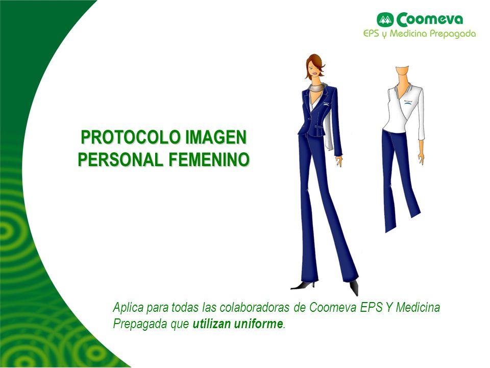 PROTOCOLO IMAGEN PERSONAL FEMENINO Aplica para todas las colaboradoras de Coomeva EPS Y Medicina Prepagada que utilizan uniforme.