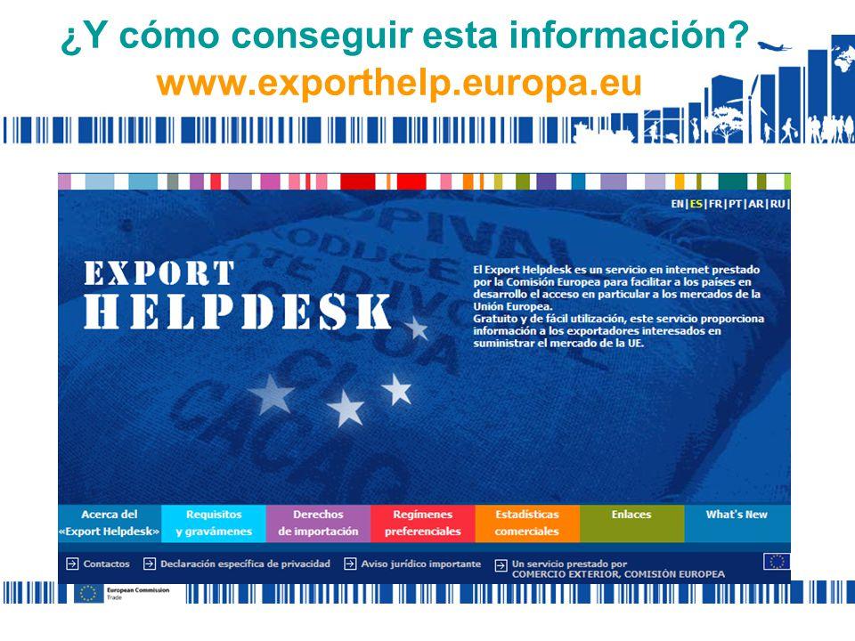 ¿Y cómo conseguir esta información? www.exporthelp.europa.eu