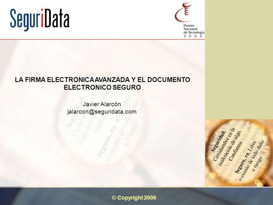 © Copyright 2006 LA FIRMA ELECTRONICA AVANZADA Y EL DOCUMENTO ELECTRONICO SEGURO Javier Alarcón jalarcon@seguridata.com