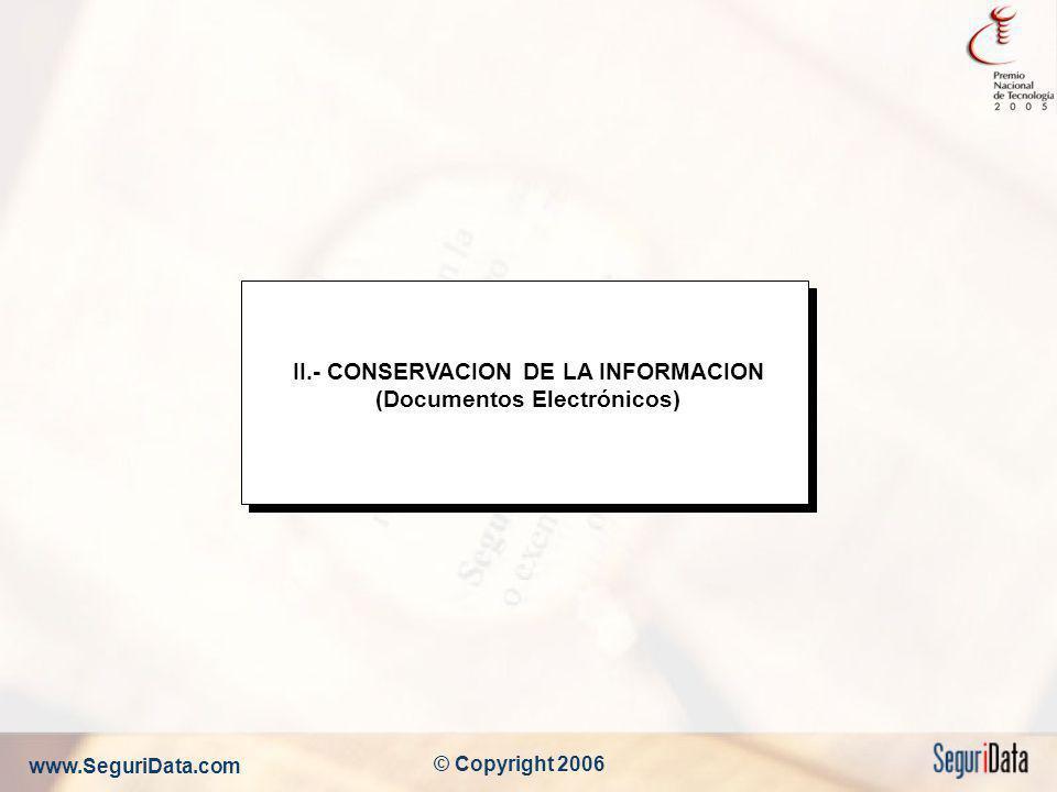 www.SeguriData.com © Copyright 2006 II.- CONSERVACION DE LA INFORMACION (Documentos Electrónicos)