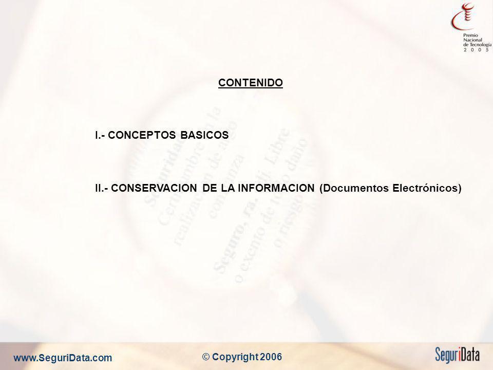 www.SeguriData.com © Copyright 2006 CONTENIDO I.- CONCEPTOS BASICOS II.- CONSERVACION DE LA INFORMACION (Documentos Electrónicos)