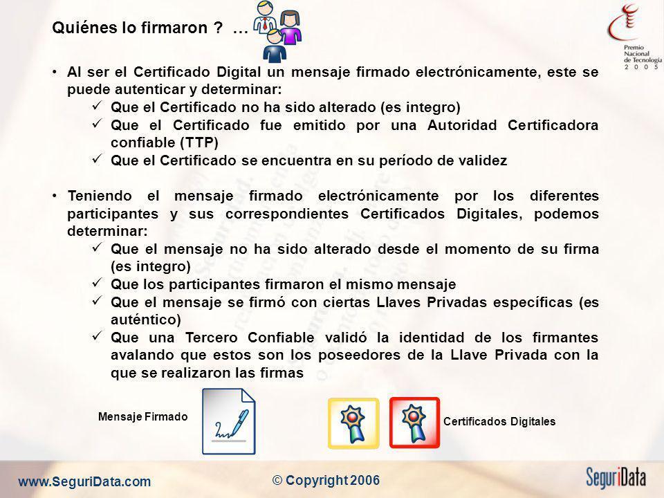 www.SeguriData.com © Copyright 2006 Quiénes lo firmaron ? … Al ser el Certificado Digital un mensaje firmado electrónicamente, este se puede autentica