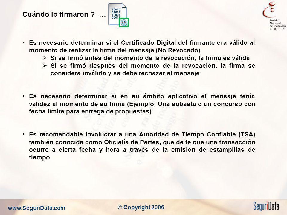 www.SeguriData.com © Copyright 2006 Cuándo lo firmaron ? … Es necesario determinar si el Certificado Digital del firmante era válido al momento de rea