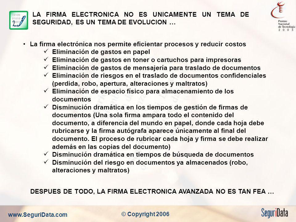 www.SeguriData.com © Copyright 2006 LA FIRMA ELECTRONICA NO ES UNICAMENTE UN TEMA DE SEGURIDAD, ES UN TEMA DE EVOLUCION … La firma electrónica nos per