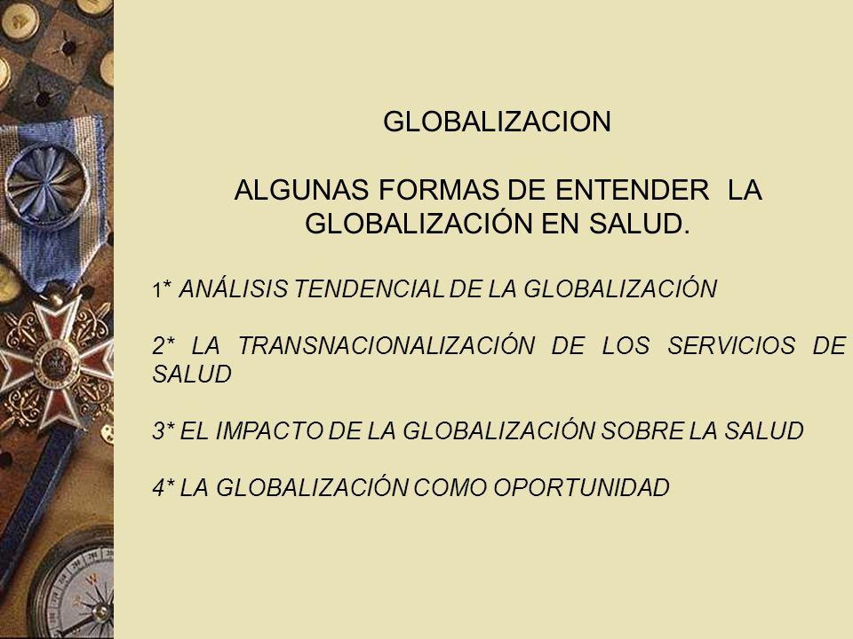 GLOBALIZACION ALGUNAS FORMAS DE ENTENDER LA GLOBALIZACIÓN EN SALUD.