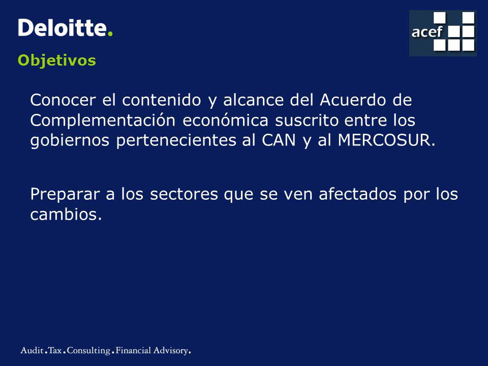 Objetivos Conocer el contenido y alcance del Acuerdo de Complementación económica suscrito entre los gobiernos pertenecientes al CAN y al MERCOSUR.