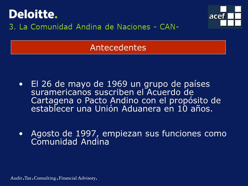 3. La Comunidad Andina de Naciones - CAN- Antecedentes El 26 de mayo de 1969 un grupo de países suramericanos suscriben el Acuerdo de Cartagena o Pact