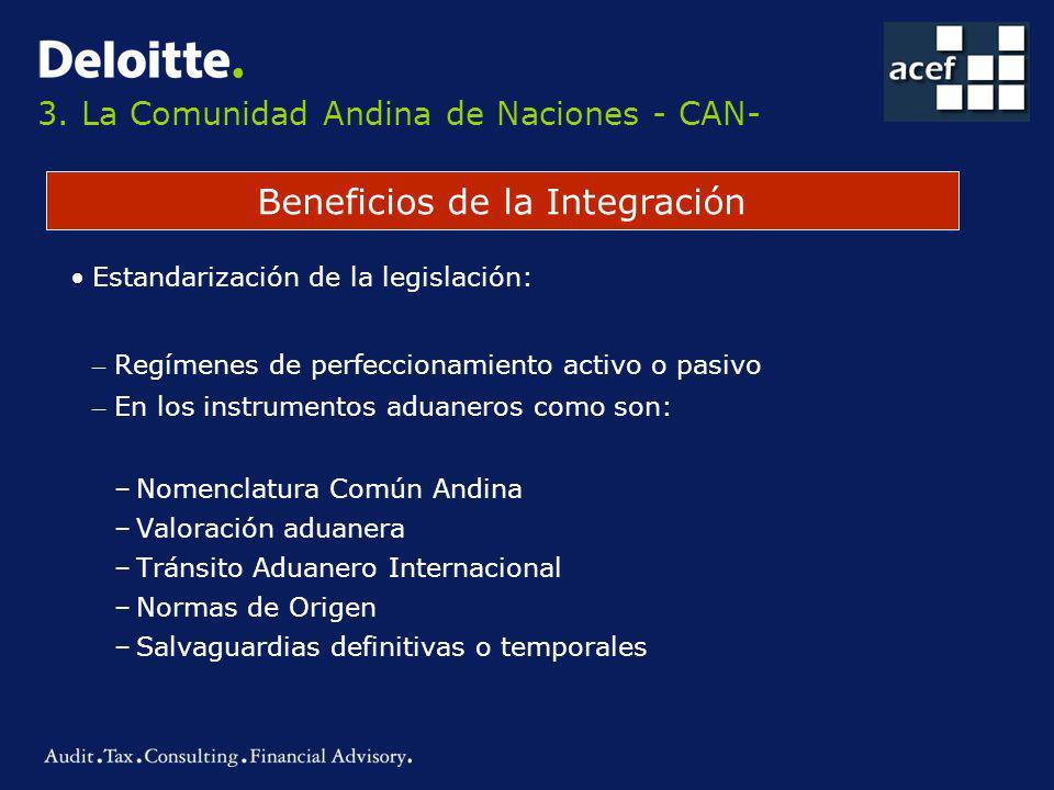 3. La Comunidad Andina de Naciones - CAN- Beneficios de la Integración Estandarización de la legislación: – Regímenes de perfeccionamiento activo o pa