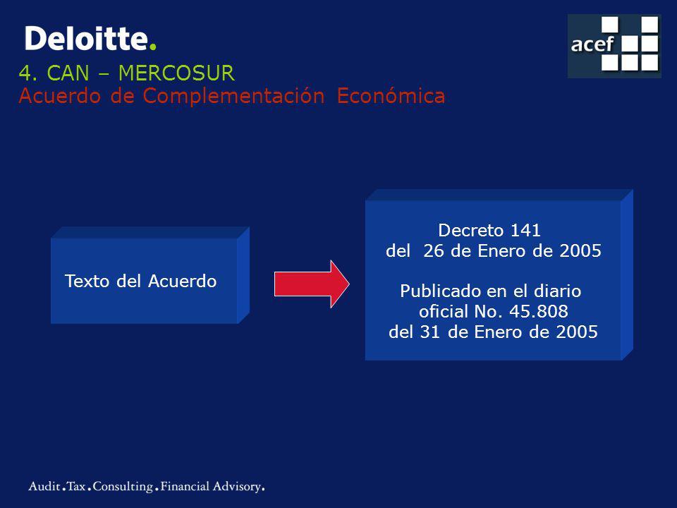 4. CAN – MERCOSUR Acuerdo de Complementación Económica Texto del Acuerdo Decreto 141 del 26 de Enero de 2005 Publicado en el diario oficial No. 45.808