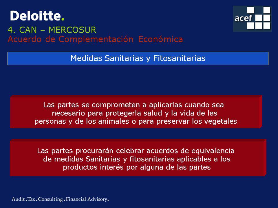 4. CAN – MERCOSUR Acuerdo de Complementación Económica Medidas Sanitarias y Fitosanitarias Las partes se comprometen a aplicarlas cuando sea necesario