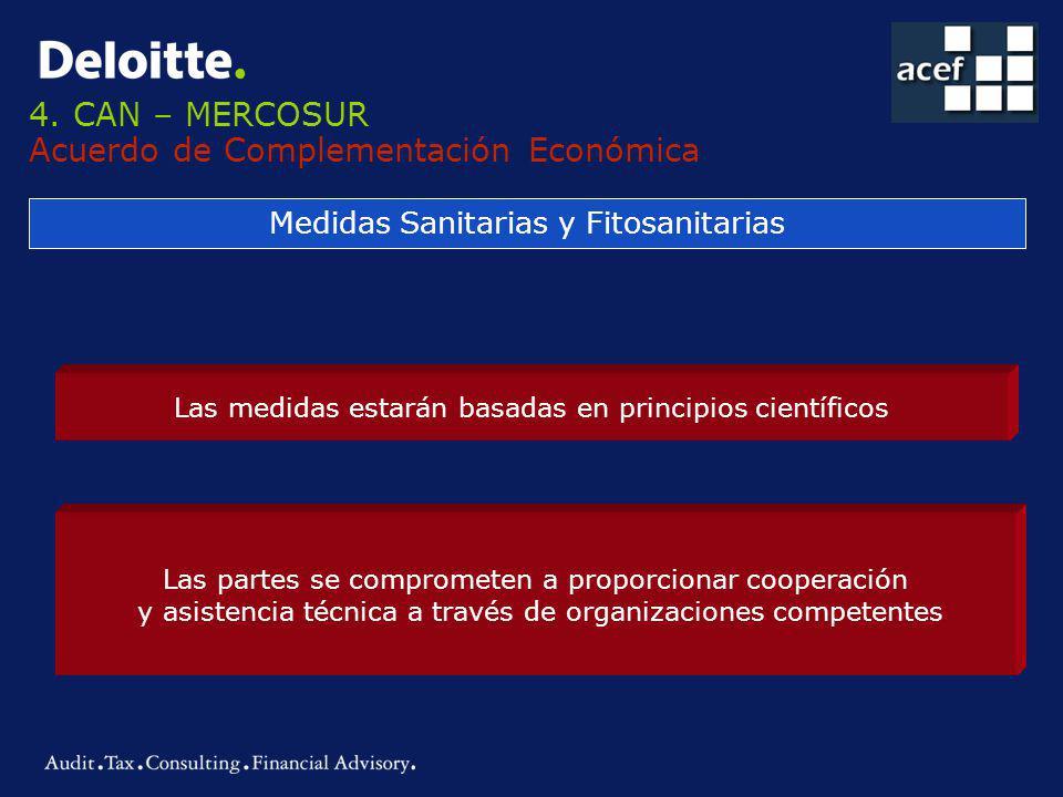 4. CAN – MERCOSUR Acuerdo de Complementación Económica Medidas Sanitarias y Fitosanitarias Las medidas estarán basadas en principios científicos Las p