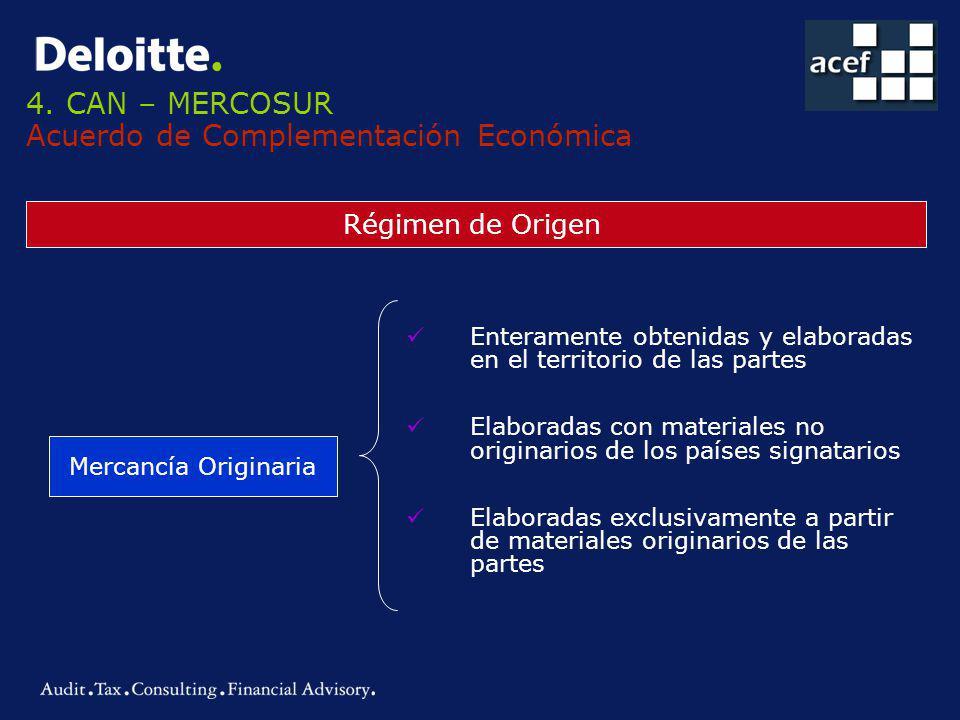 4. CAN – MERCOSUR Acuerdo de Complementación Económica Régimen de Origen Mercancía Originaria Enteramente obtenidas y elaboradas en el territorio de l